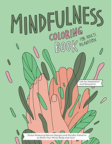 Mindfulness Coloring Book: A Relaxing Coloring Therapy Gift Book for Adults Relaxation with Stress Relieving, Nature Art Designs and Mindful Patterns to Relax Your Mind, Body and Soul By Catty Press