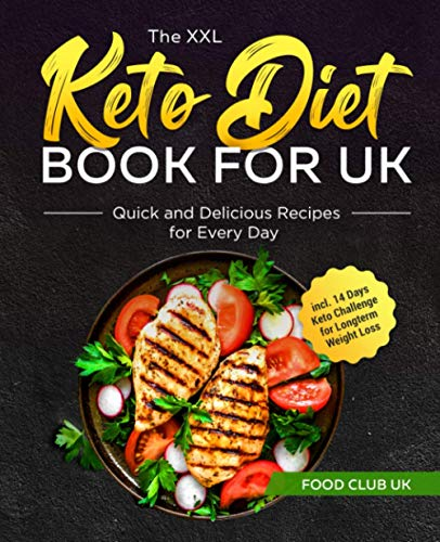 The XXL Keto Diet Book for UK: Quick and Delicious Recipes for Every Day incl. 14 Days Keto Challenge for Longterm Weight Loss By Food Club UK