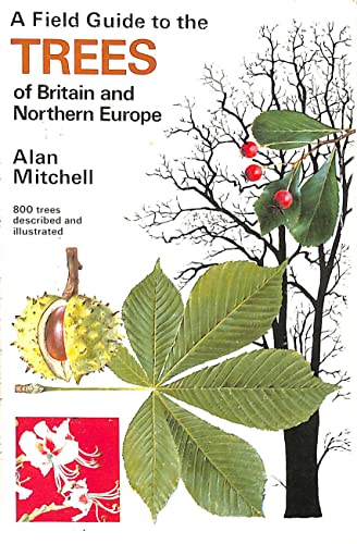 Field Guide to the Trees of Britain and Northern Europe by Alan Mitchell