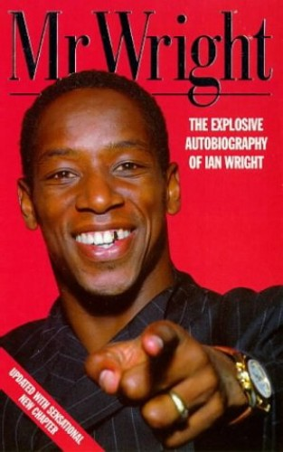 Mr. Wright: The Explosive Autobiography of Ian Wright by Ian Wright