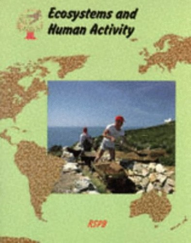 Ecosystems and Human Activity by Royal Society for the Protection of Birds