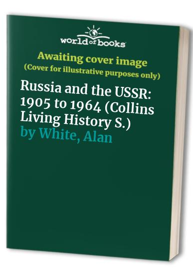 Russia and the USSR: 1905 to 1964 by Alan White