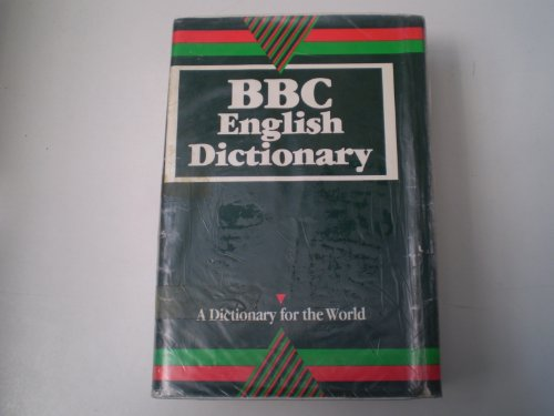 BBC English Dictionary: A Dictionary for the World by John Sinclair
