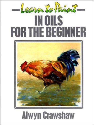Learn to Paint in Oils for the Beginner by Alwyn Crawshaw