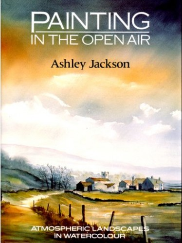 Painting in the Open Air: Atmospheric Landscapes in Watercolour by Ashley Jackson