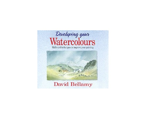 Developing Your Watercolours by David Bellamy, OBE