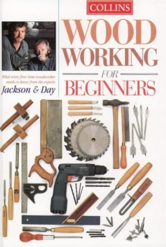 Collins Woodworking for Beginners: What Every First-time Woodworker Needs to Know by Albert Jackson