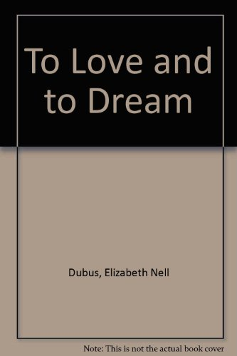 To Love and to Dream by Elizabeth Nell Dubus