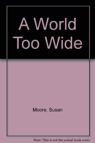 A World Too Wide by Susan Moore