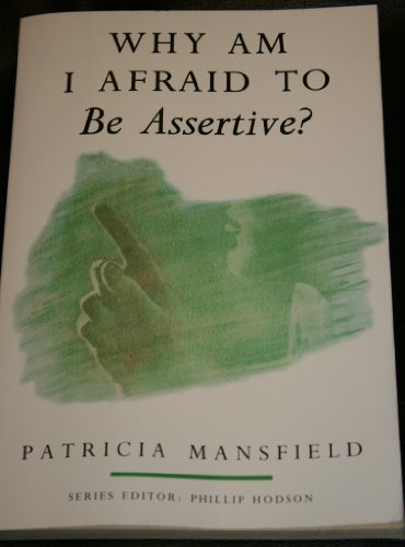 Why am I Afraid to be Assertive? by Patricia Mansfield
