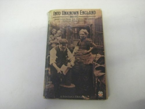 Into Unknown England, 1866-1913: Selections from the Social Explorers by P. J. Keating