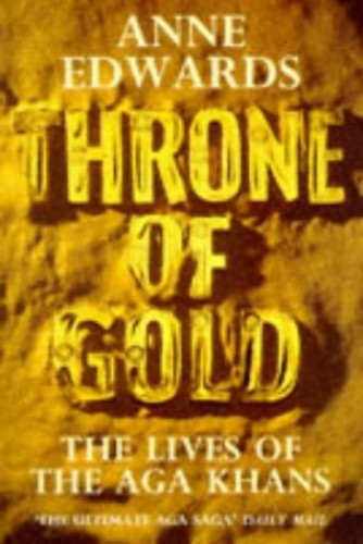 Throne of Gold: Lives of the Aga Khans by Anne Edwards