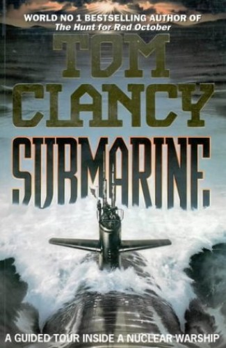 Submarine: Guided Tour Inside a Nuclear Submarine by Tom Clancy