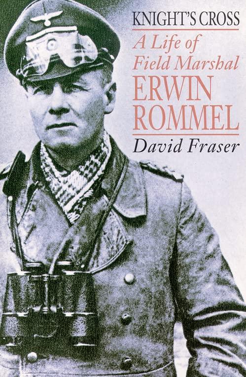 Knight's Cross: Life of Field Marshal Erwin Rommel by Sir David Fraser