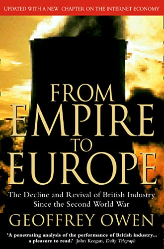 From Empire to Europe: the Decline and Revival of British Industry Since the Second World War by Geoffrey Owen