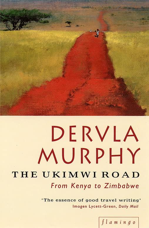 The Ukimwi Road: From Kenya to Zimbabwe by Dervla Murphy