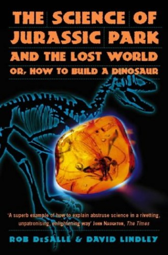 "The Science of ""Jurassic Park"" and the ""Lost World"": How to Build a Dinosaur by Rob DeSalle"
