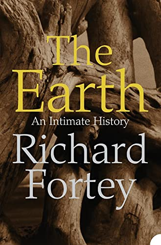The Earth: An Intimate History by Richard A. Fortey