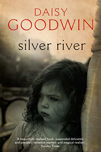 The Silver River by Daisy Goodwin