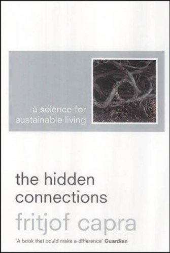 The Hidden Connections: A Science for Sustainable Living by Fritjof Capra