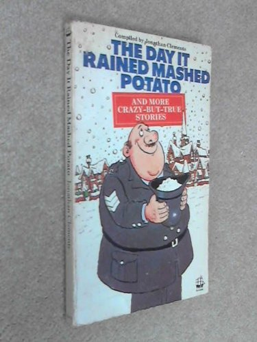 The Day it Rained Mashed Potato and More Crazy But True Stories by Jonathan Clements