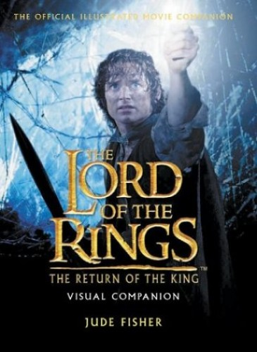 """The """"Return of the King"""" Visual Companion by Jude Fisher"""