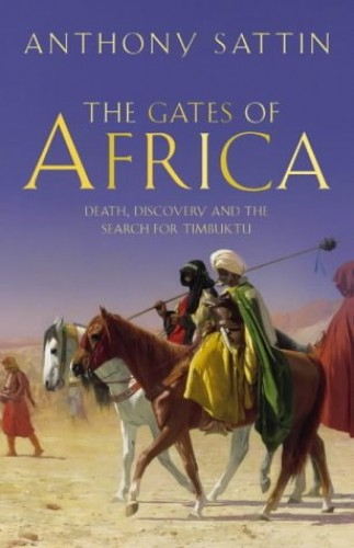 The Gates of Africa: Death, Discovery and the Search for Timbuktu by Anthony Sattin