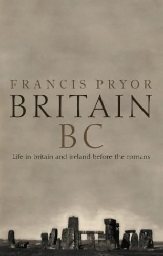 Life in Britain and Ireland Before the Romans by Francis Pryor