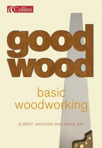 Basic Woodworking: What Every First-time Woodworker Needs to Know by Albert Jackson