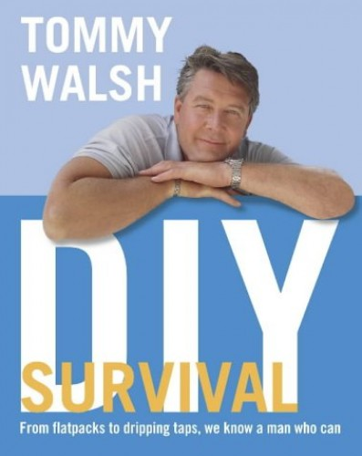 Tommy Walsh's DIY Survival by Tommy Walsh