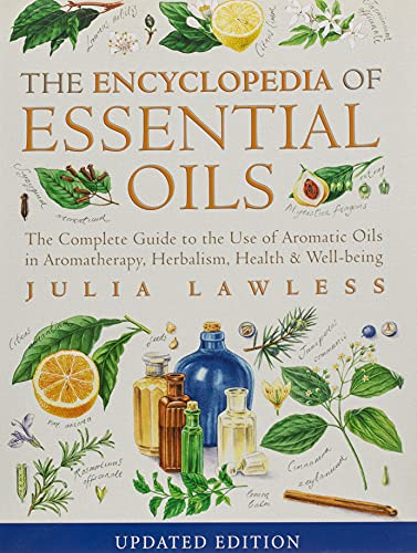 Encyclopedia of Essential Oils: The Complete Guide to the Use of Aromatic Oils in Aromatherapy, Herbalism, Health and Well Being by Julia Lawless
