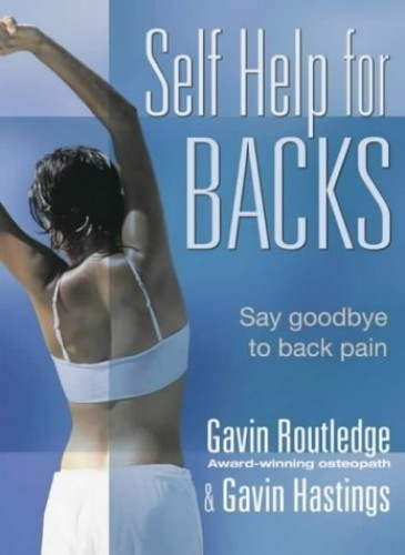 Self Help for Backs: Say Goodbye to Back Pain by Gavin Routledge