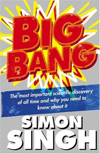 Big Bang: The Most Important Scientific Discovery of All Time and Why You Need to Know About it by Dr. Simon Singh
