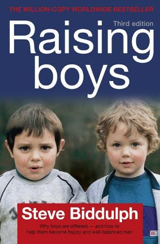 Steve Biddulph's Raising Boys: Why Boys are Different - And How to Help Them Become Happy and Well-balanced Men by Steve Biddulph
