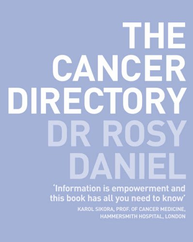 The Cancer Directory: A Mine of Information on the Latest Orthodox and Complementary Treatments by Rosy Daniel