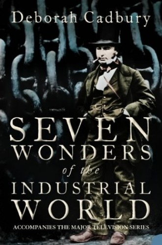 Seven Wonders of the Industrial World by Deborah Cadbury