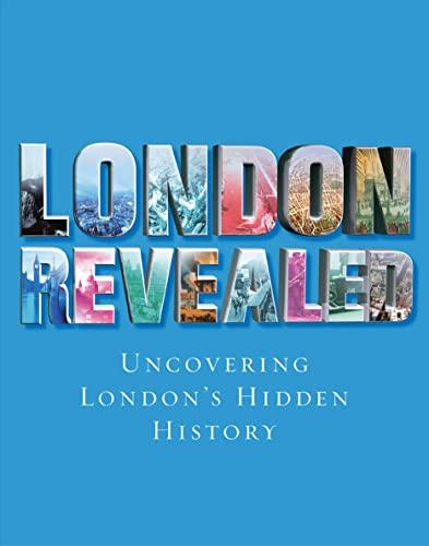 London Revealed: Uncovering London's Hidden History by Julian Shuckburgh