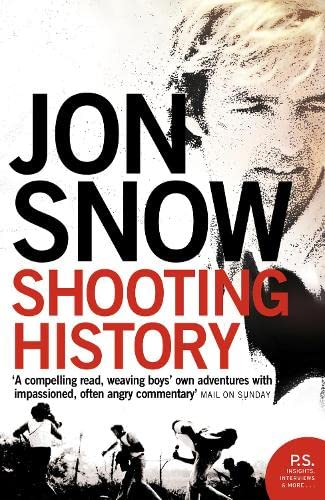 Shooting History: A Personal Journey by Jon Snow