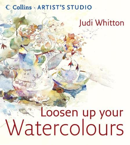 Loosen Up Your Watercolours by Judi Whitton