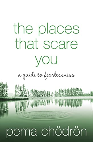 The Places That Scare You: A Guide to Fearlessness by Pema Chodron