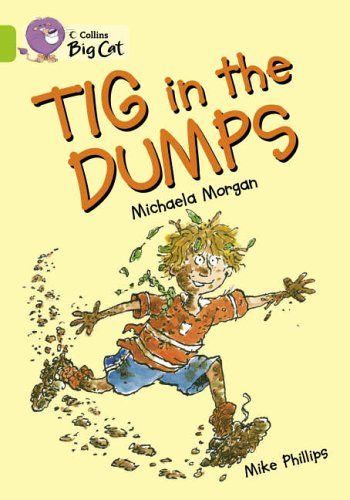 Tig in the Dumps: Band 11/Lime by Michaela Morgan
