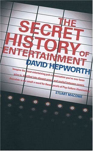 The Secret History of Entertainment by David Hepworth