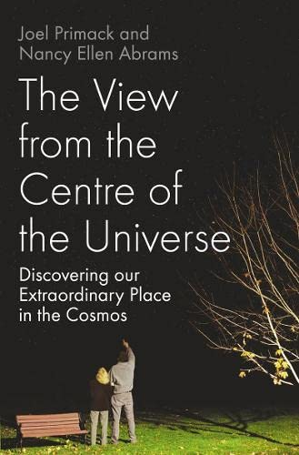 The View From the Centre of the Universe: Discovering Our Extraordinary Place in the Cosmos by Joel Primack