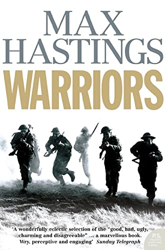 Warriors: Extraordinary Tales from the Battlefield by Sir Max Hastings