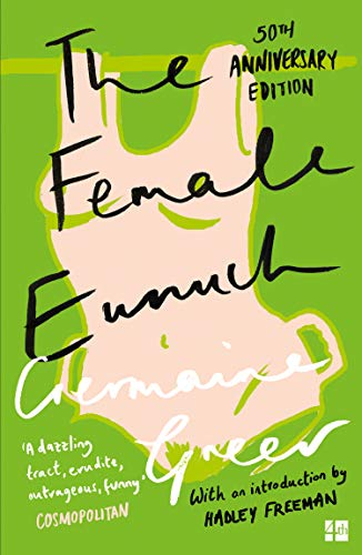 The Female Eunuch by Dr. Germaine Greer