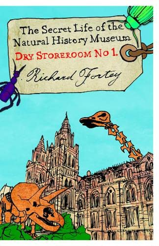 Dry Store Room No. 1: The Secret Life of the Natural History Museum by Richard A. Fortey