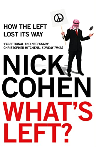 What's Left?: How the Left Lost Its Way by Nick Cohen