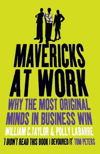 Mavericks at Work: Why the most original minds in business win by William Taylor