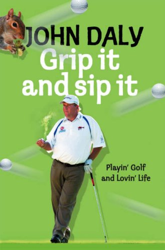 Golf My Own Damn Way: Playin' the Game and Lovin' Life by John Daly