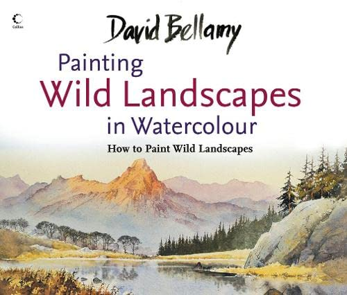 David Bellamy's Painting Wild Landscapes in Watercolour by David Bellamy, OBE